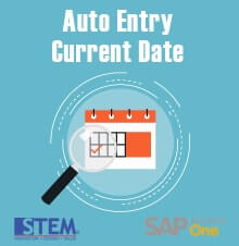 Auto Entry Current Date in SAP Business One - SAP Business One Tips