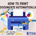 sap business one tips how to print document automatically