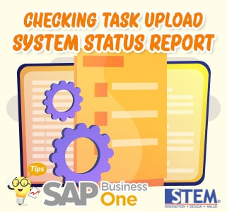 SAP Business One Tips Checking Task Upload System Status Report